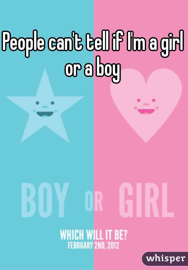 People can't tell if I'm a girl or a boy