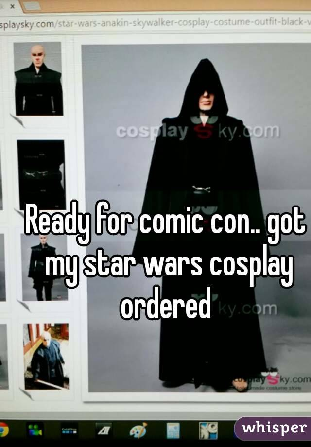 Ready for comic con.. got my star wars cosplay ordered
