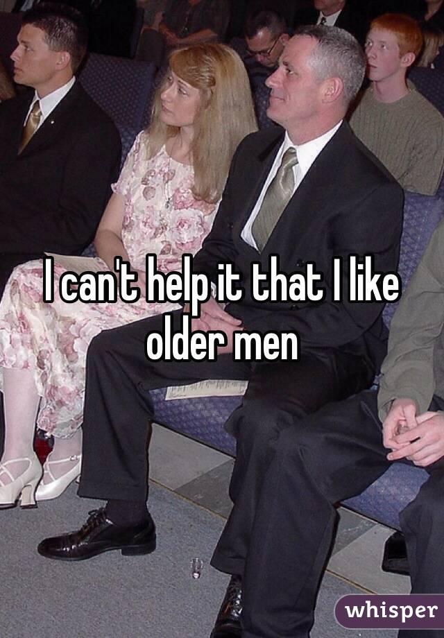 I can't help it that I like older men