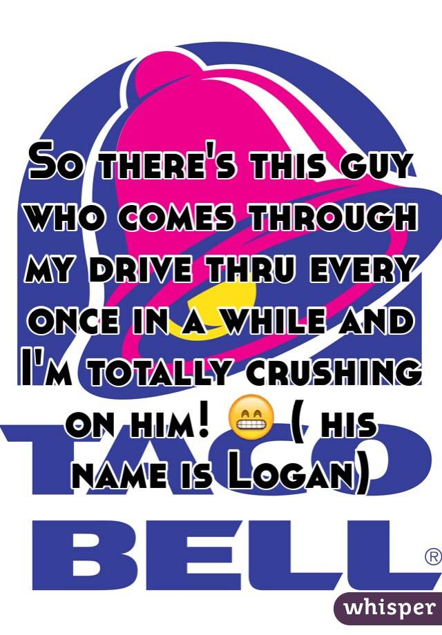 So there's this guy who comes through my drive thru every once in a while and I'm totally crushing on him! 😁 ( his name is Logan)