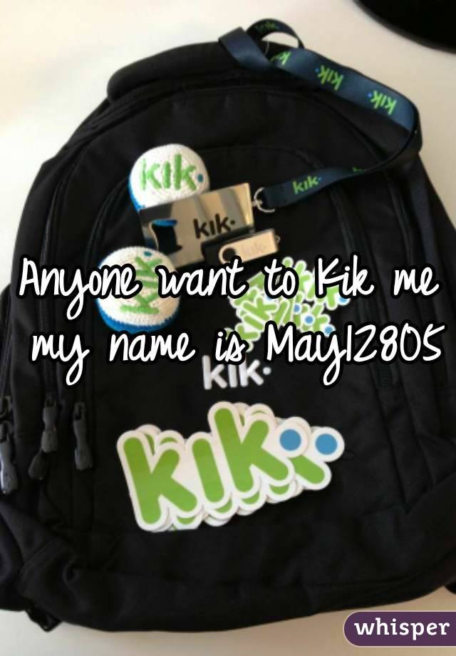 Anyone want to Kik me my name is May12805