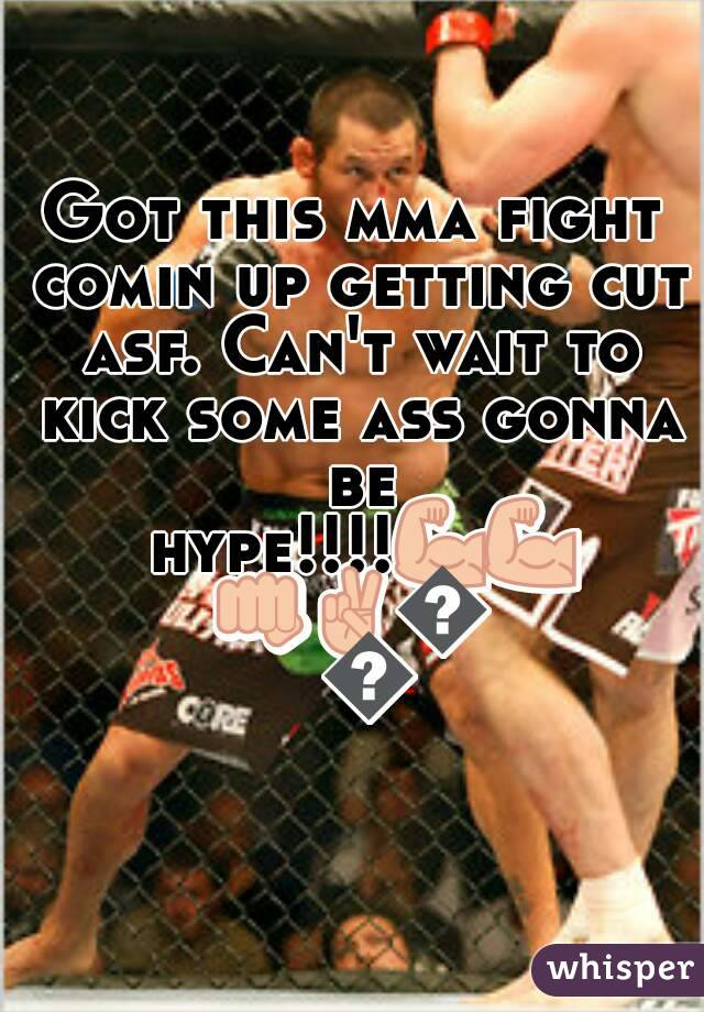 Got this mma fight comin up getting cut asf. Can't wait to kick some ass gonna be hype!!!!💪💪👊✌👌💯