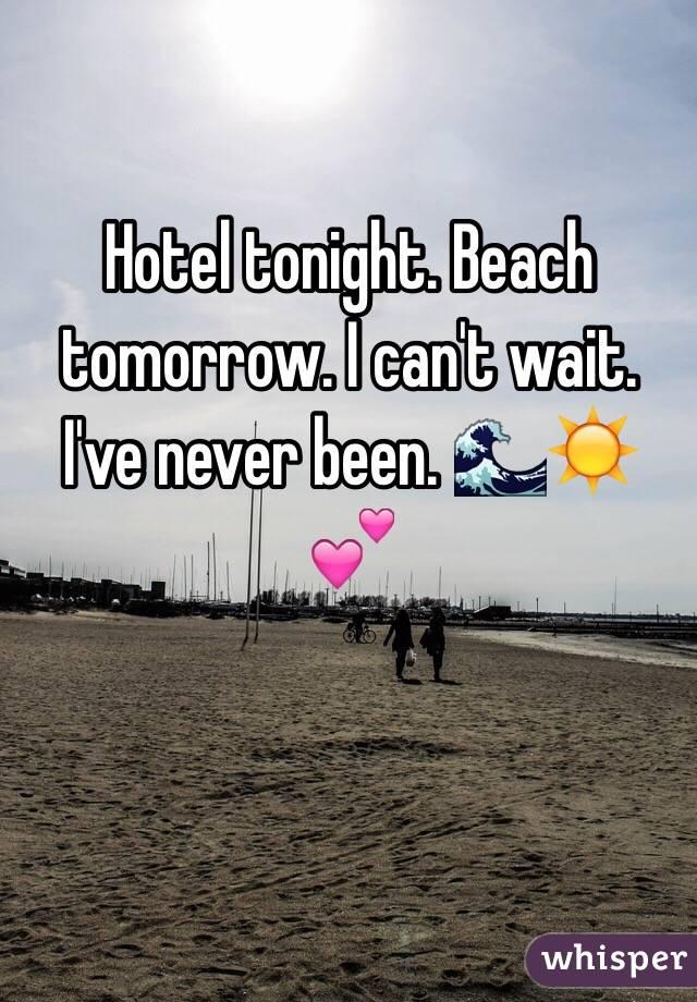 Hotel tonight. Beach tomorrow. I can't wait. I've never been. 🌊☀️💕
