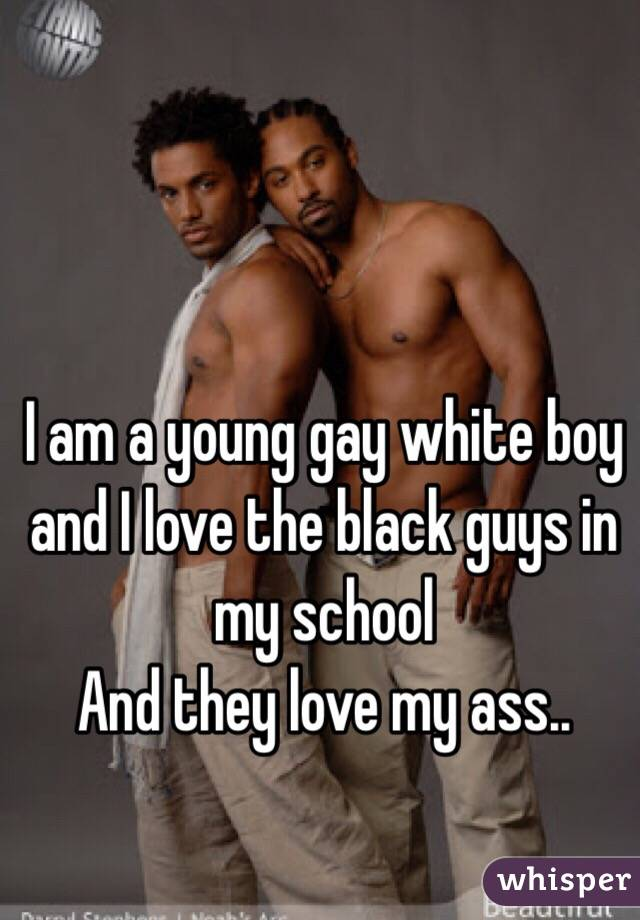 I Am A Young Gay White Boy And I Love The Black Guys In My School