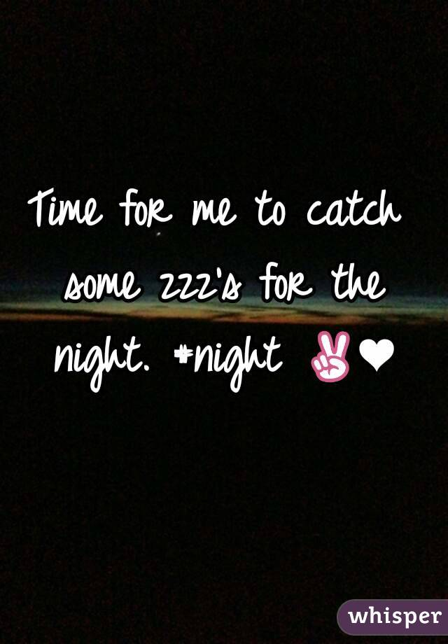 Time for me to catch some zzz's for the night. #night ✌❤