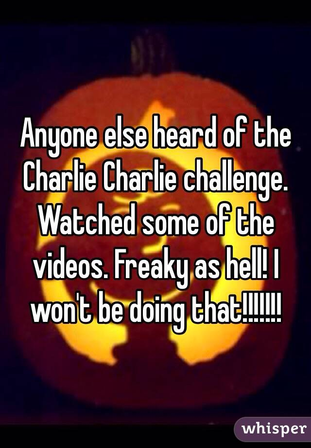 Anyone else heard of the Charlie Charlie challenge. Watched some of the videos. Freaky as hell! I won't be doing that!!!!!!!