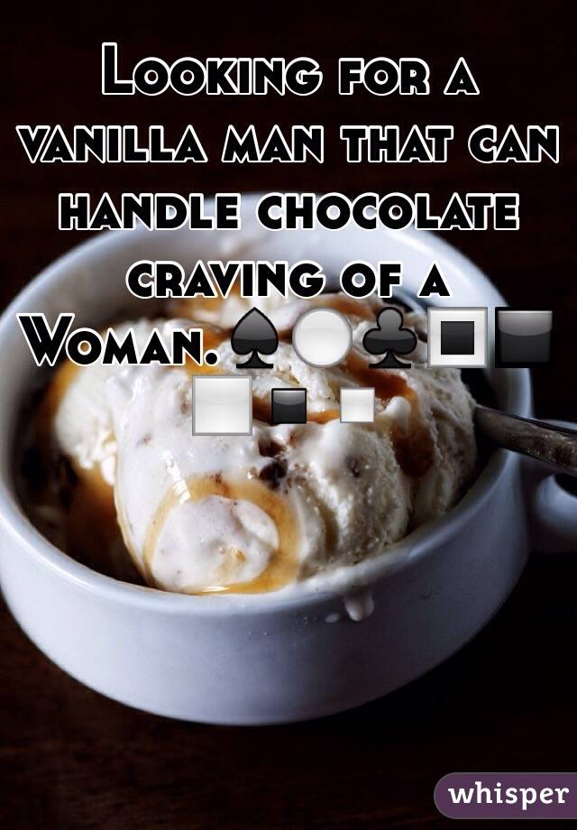 Looking for a vanilla man that can handle chocolate craving of a Woman.♠️⚪️♣️🔳◼️◻️▪️▫️