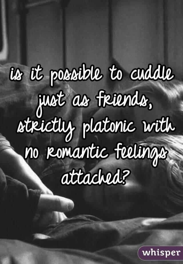 Strictly platonic friendship