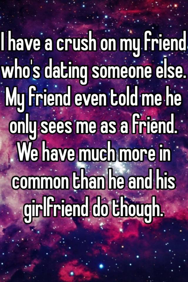 he is dating someone else and me