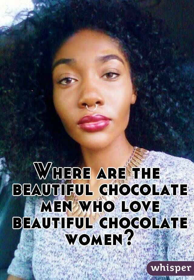 Where Are The Beautiful Chocolate Men Who Love Beautiful Chocolate