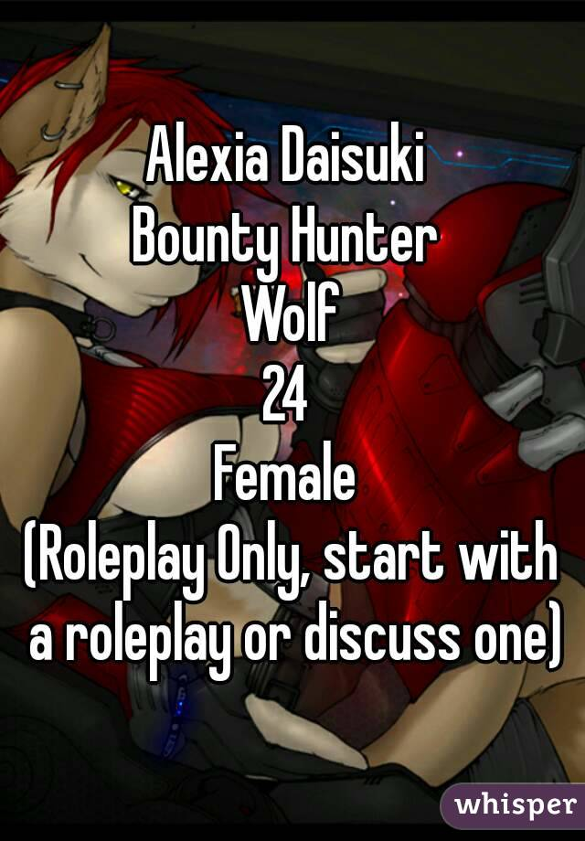 Alexia Daisuki  Bounty Hunter  Wolf 24  Female  (Roleplay Only, start with a roleplay or discuss one)