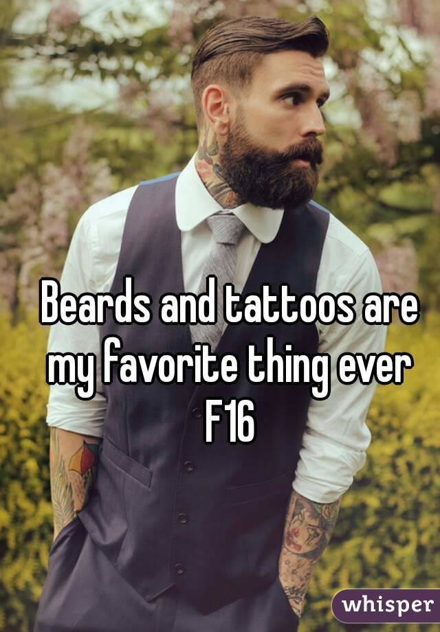 Beards and tattoos are my favorite thing ever  F16
