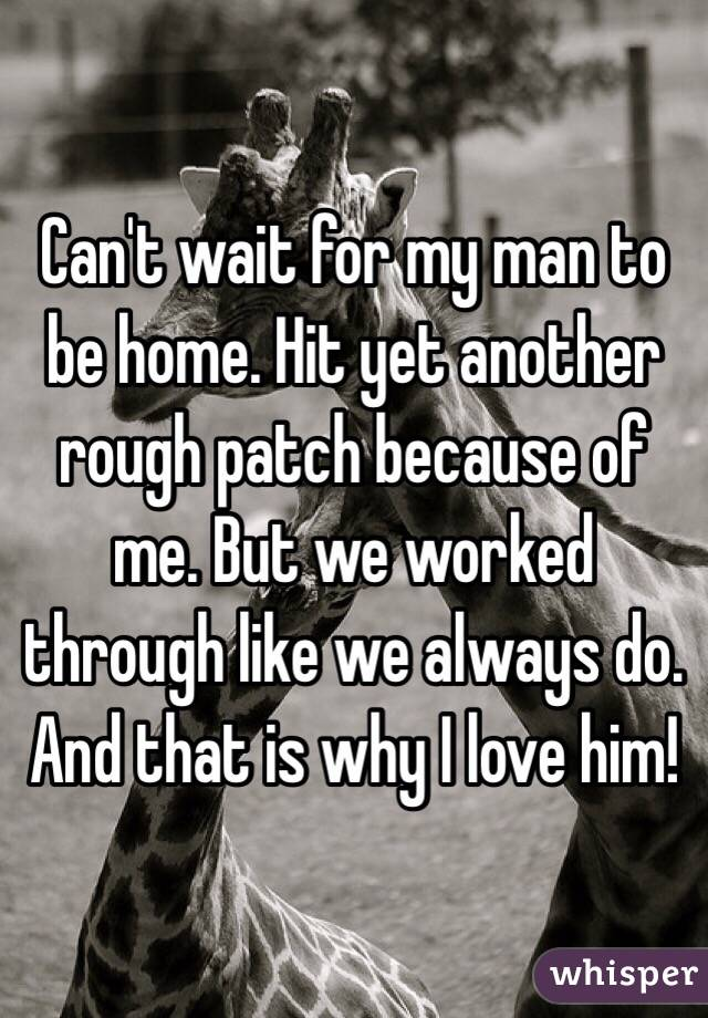 Can't wait for my man to be home. Hit yet another rough patch because of me. But we worked through like we always do. And that is why I love him!