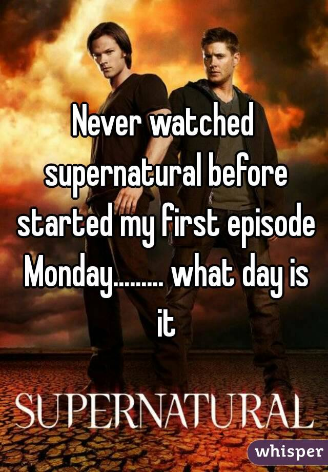 Never watched supernatural before started my first episode Monday......... what day is it