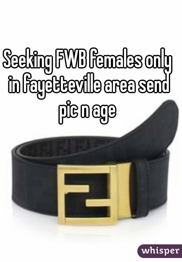 Seeking FWB females only in fayetteville area send pic n age