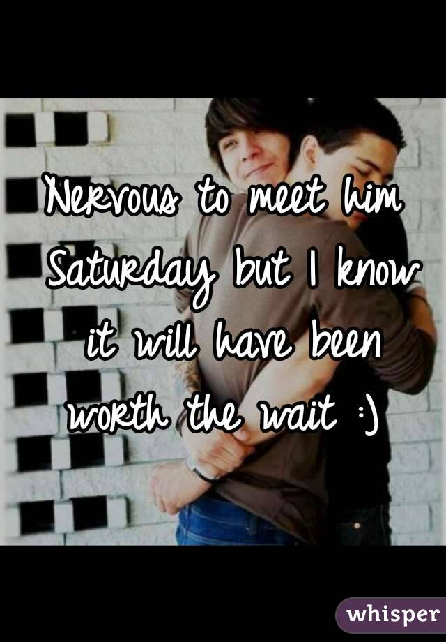 Nervous to meet him Saturday but I know it will have been worth the wait :)