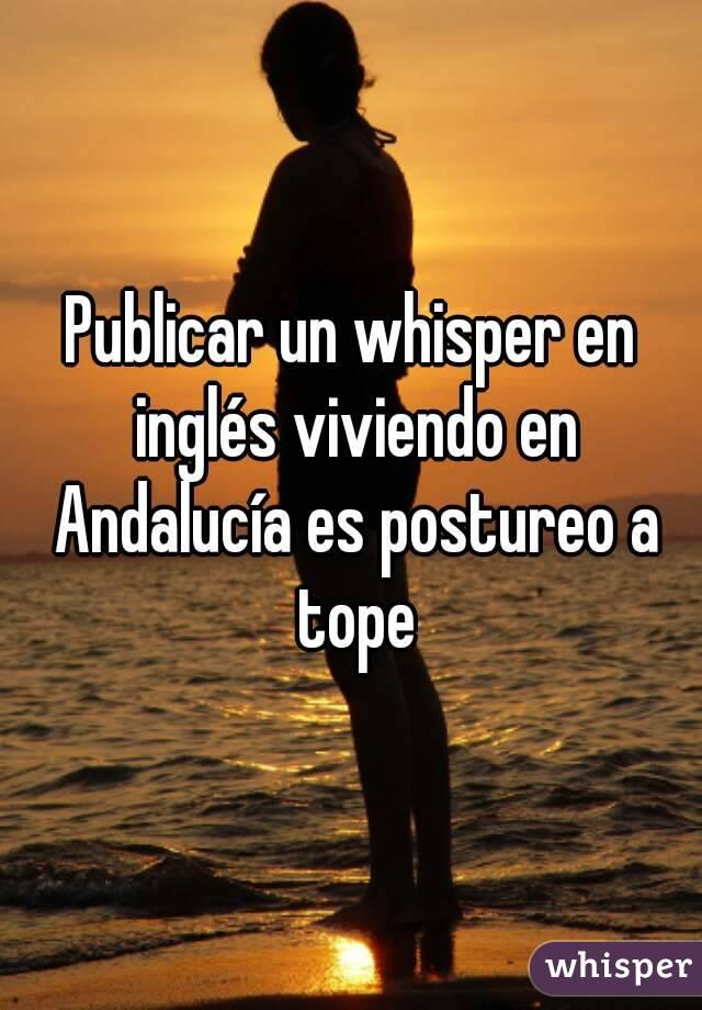 Publicar un whisper en inglés viviendo en Andalucía es postureo a tope