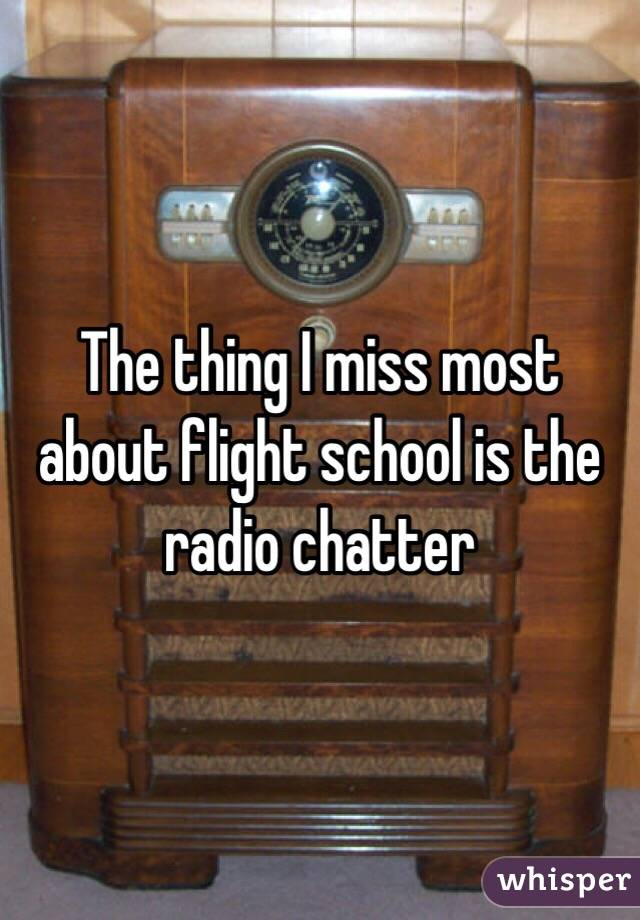 The thing I miss most about flight school is the radio chatter