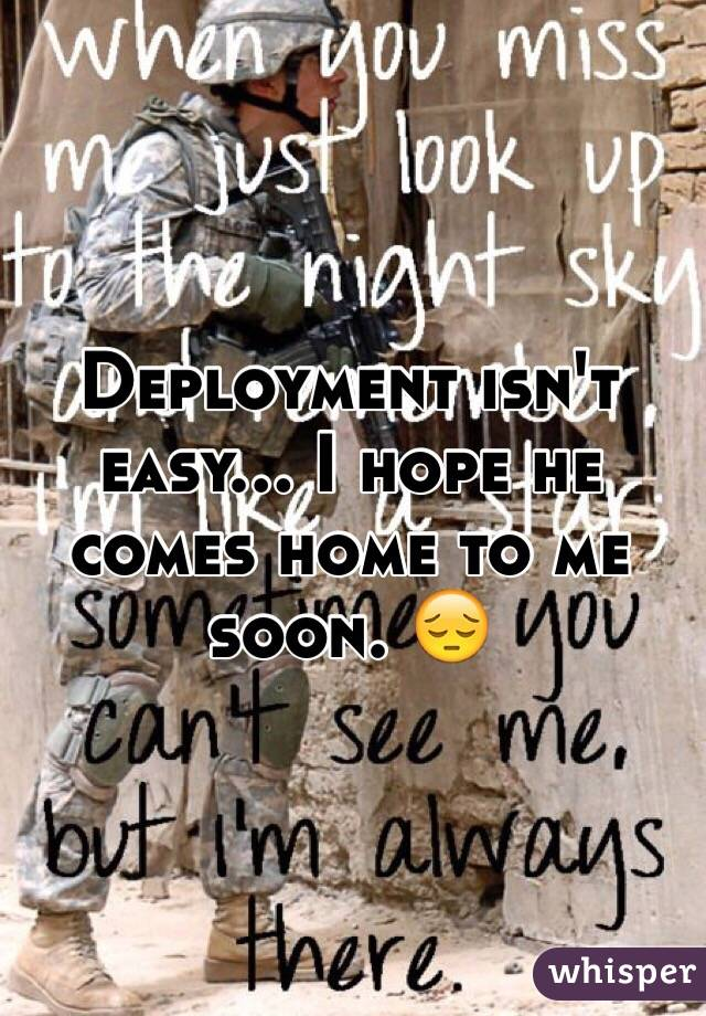 Deployment isn't easy... I hope he comes home to me soon. 😔
