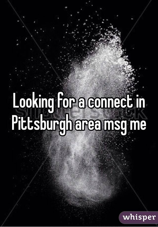 Looking for a connect in Pittsburgh area msg me
