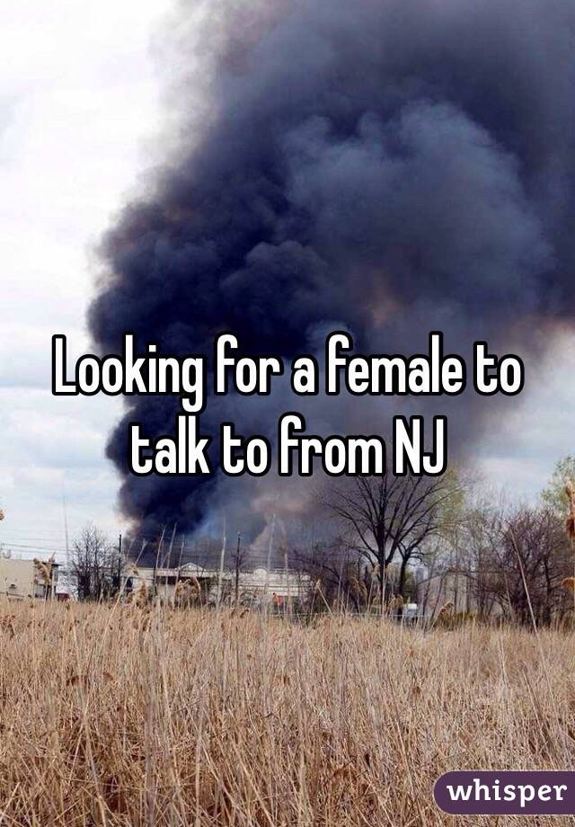 Looking for a female to talk to from NJ