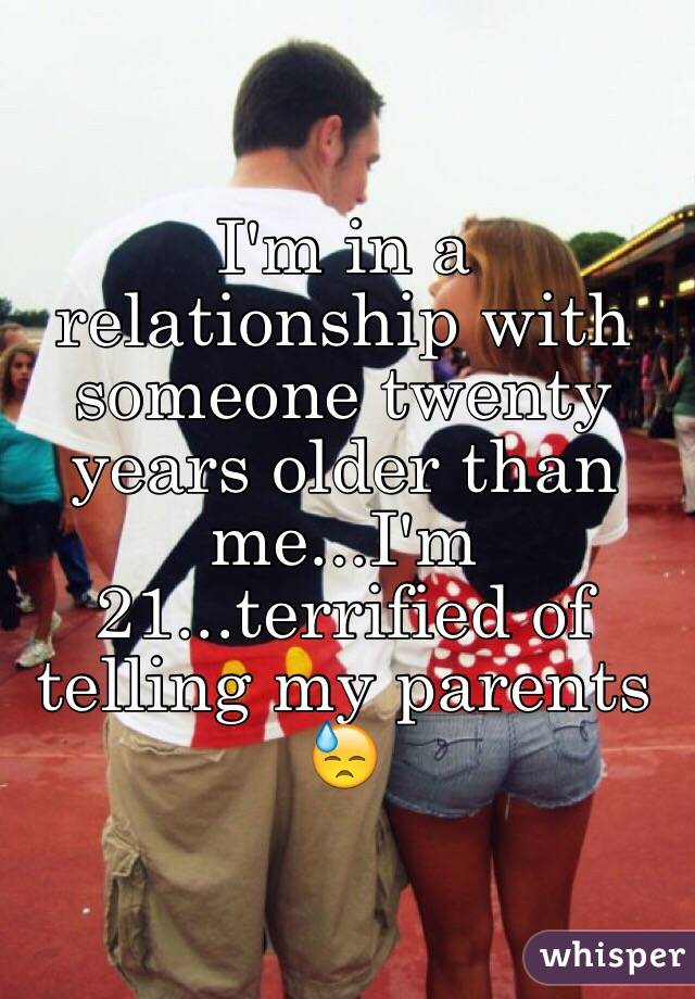 I'm in a relationship with someone twenty years older than me...I'm 21...terrified of telling my parents 😓