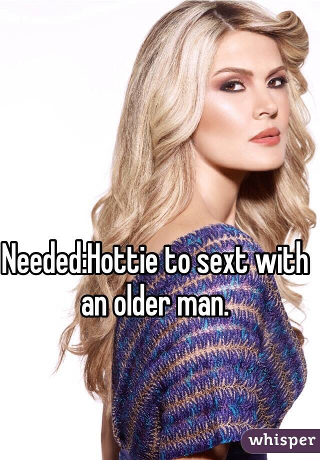 Needed:Hottie to sext with an older man.