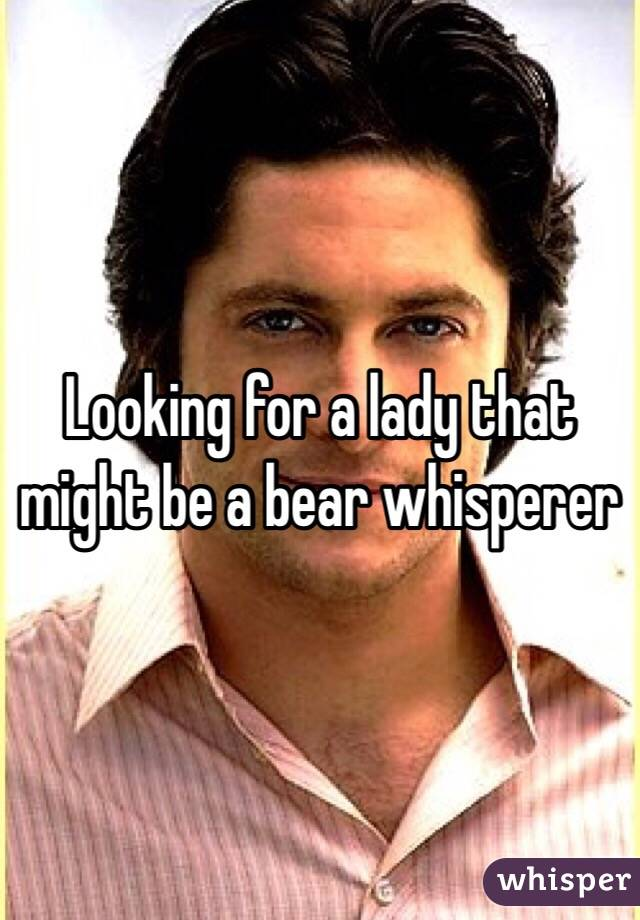 Looking for a lady that might be a bear whisperer