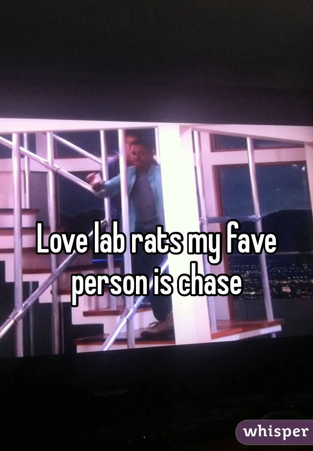 Love lab rats my fave person is chase