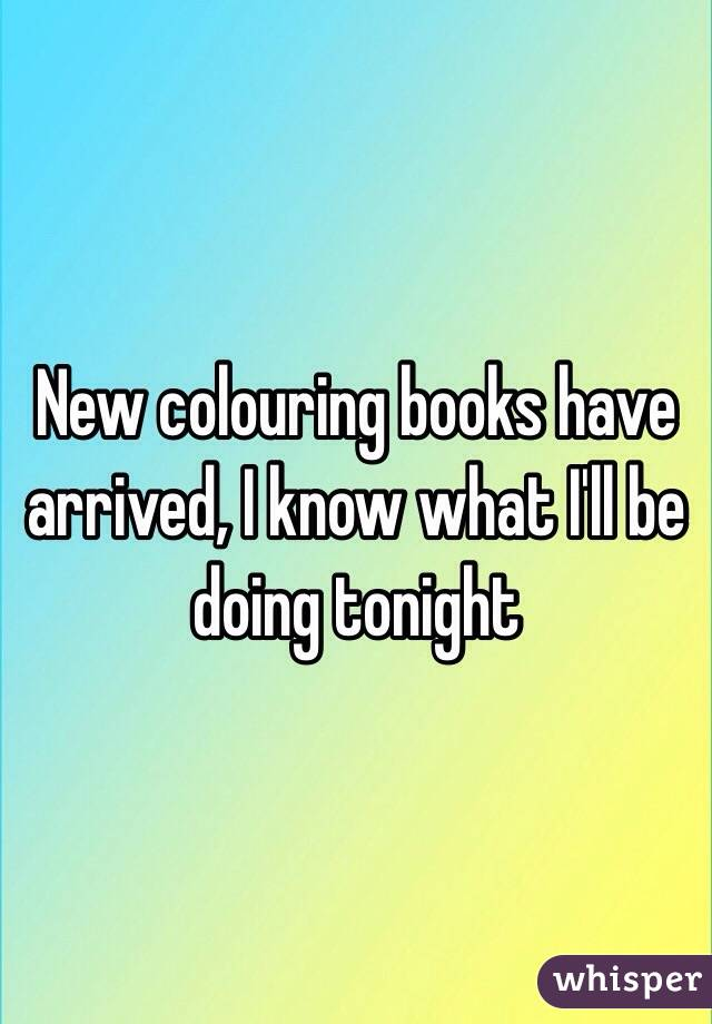 New colouring books have arrived, I know what I'll be doing tonight