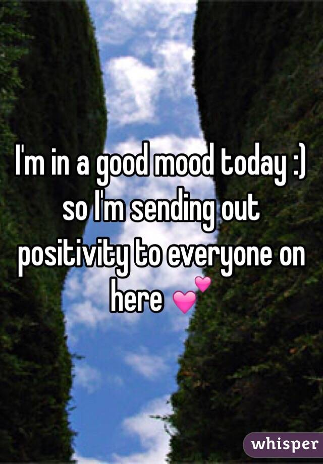 I'm in a good mood today :) so I'm sending out positivity to everyone on here 💕