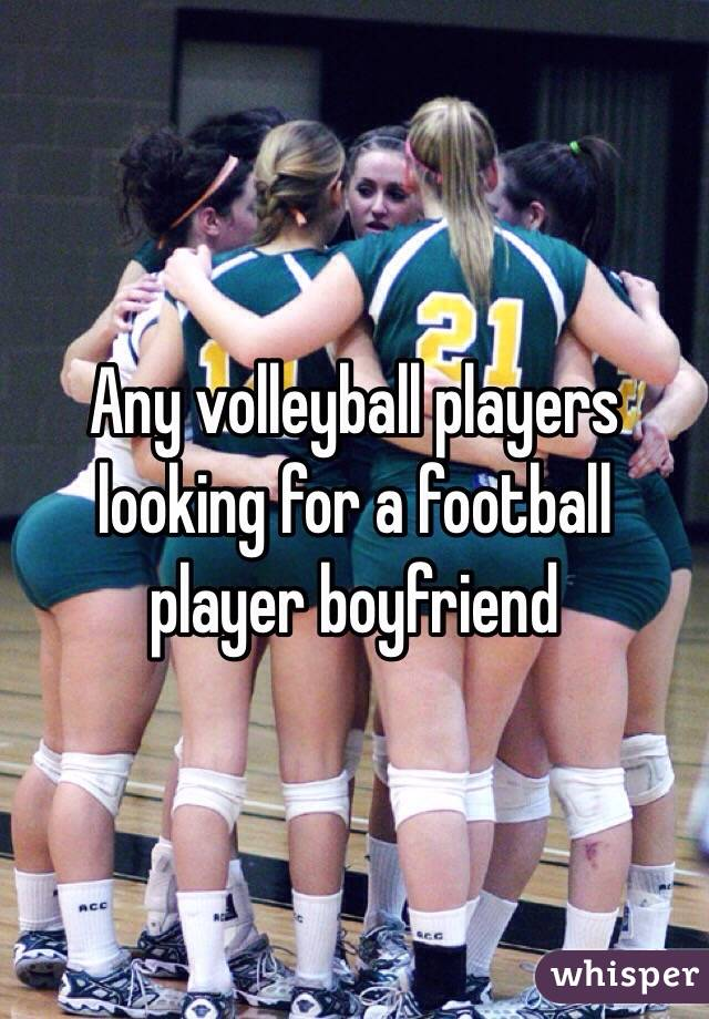 Any volleyball players looking for a football player boyfriend
