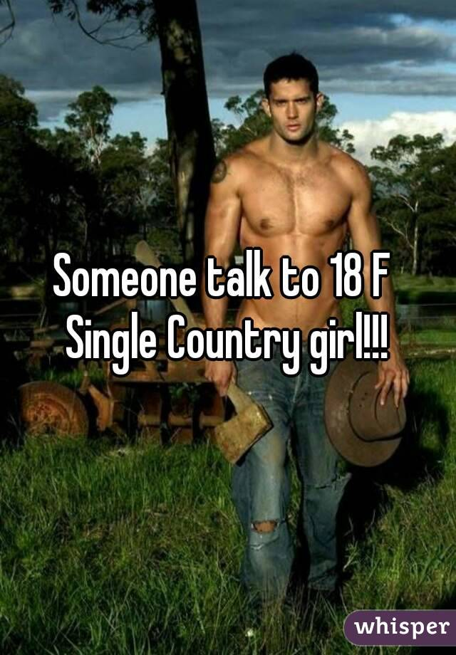 Someone talk to 18 F  Single Country girl!!!