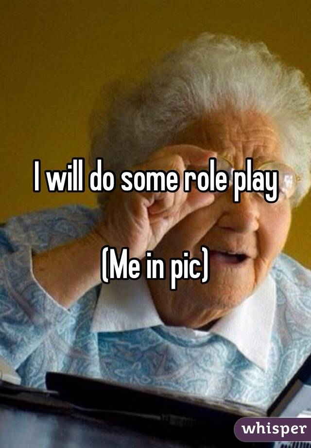 I will do some role play   (Me in pic)