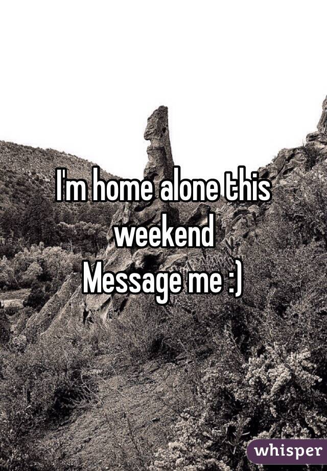 I'm home alone this weekend  Message me :)