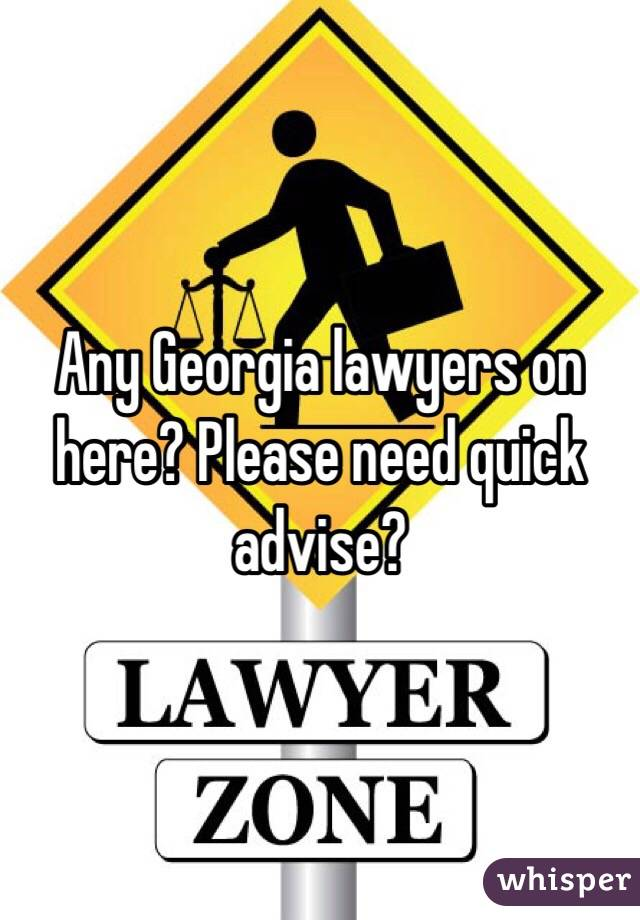 Any Georgia lawyers on here? Please need quick advise?
