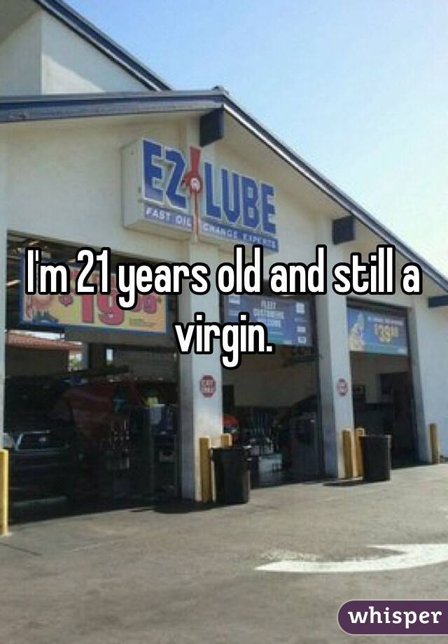 I'm 21 years old and still a virgin.