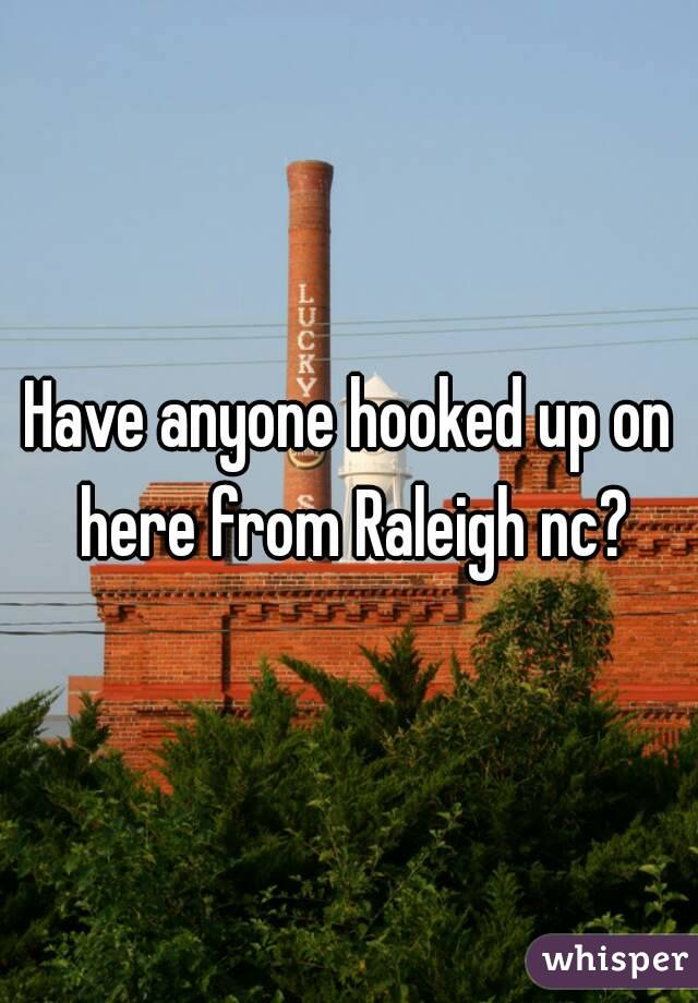 Have anyone hooked up on here from Raleigh nc?