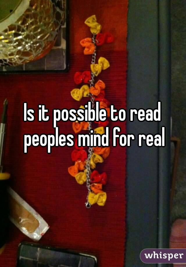 Is it possible to read peoples mind for real