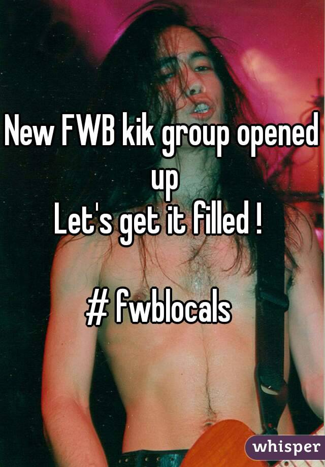 New FWB kik group opened up Let's get it filled !   # fwblocals
