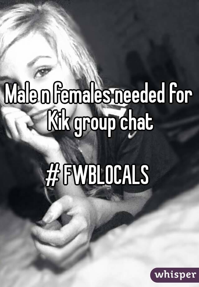 Male n females needed for Kik group chat  # FWBLOCALS