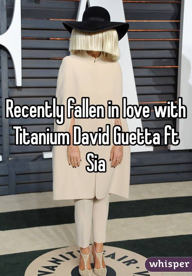 Recently fallen in love with Titanium David Guetta ft Sia