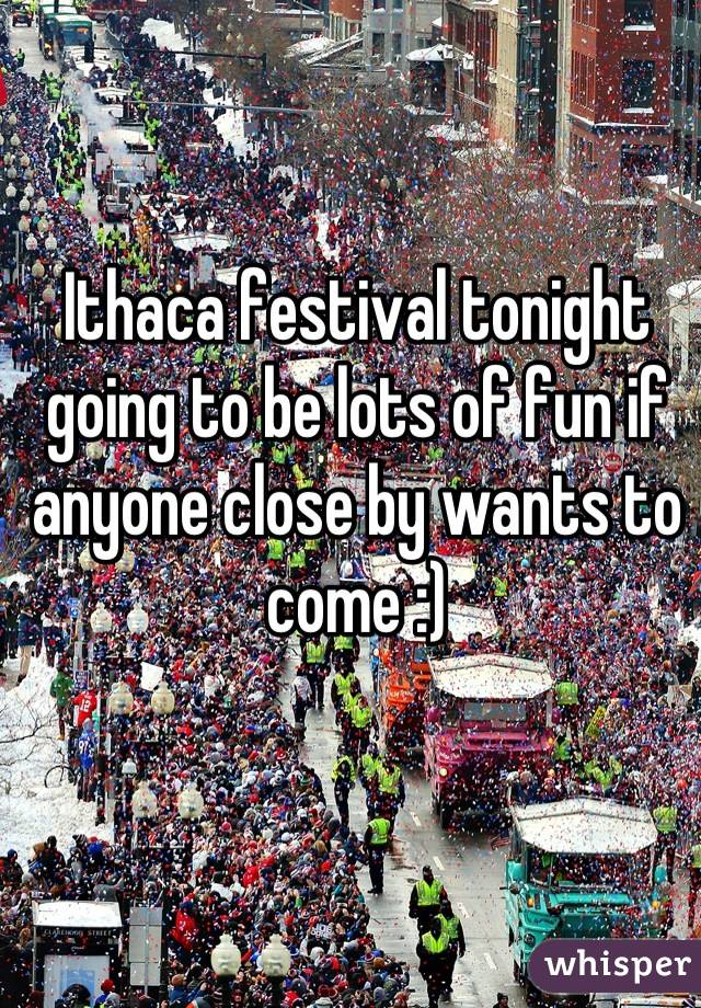 Ithaca festival tonight going to be lots of fun if anyone close by wants to come :)