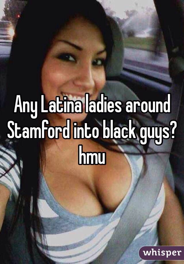Any Latina ladies around Stamford into black guys? hmu