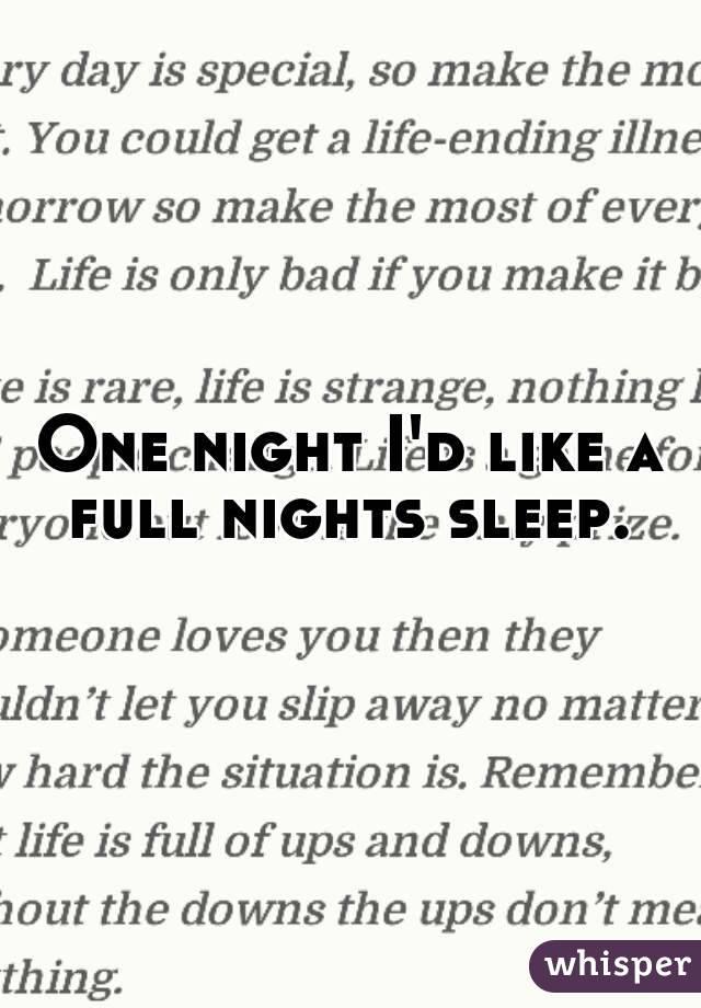 One night I'd like a full nights sleep.