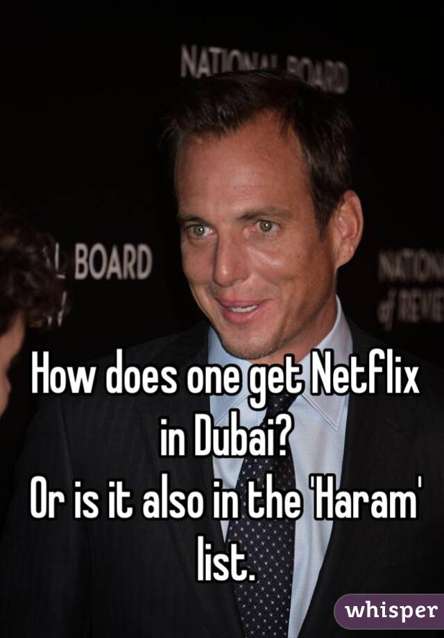 How does one get Netflix in Dubai? Or is it also in the 'Haram' list.