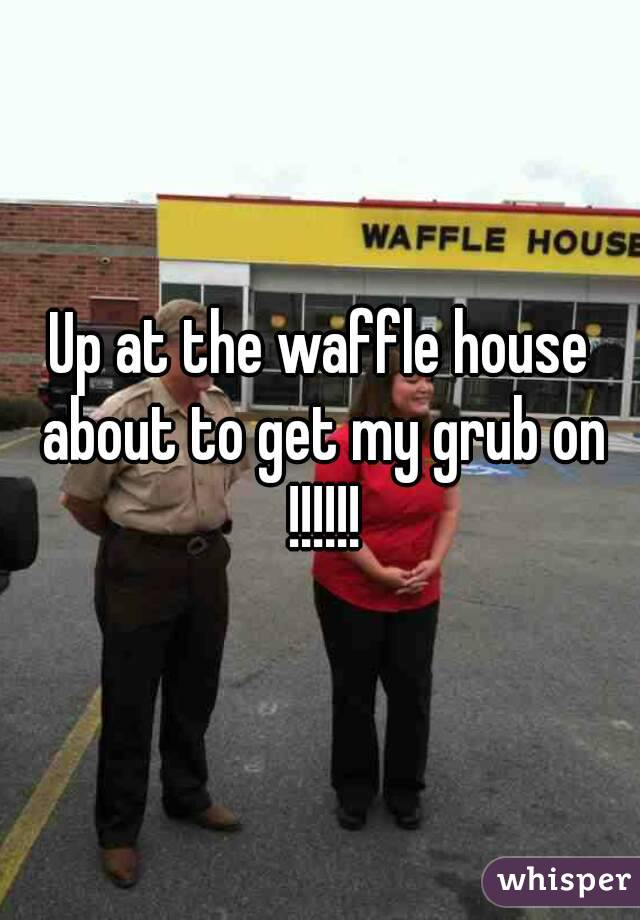 Up at the waffle house about to get my grub on !!!!!!