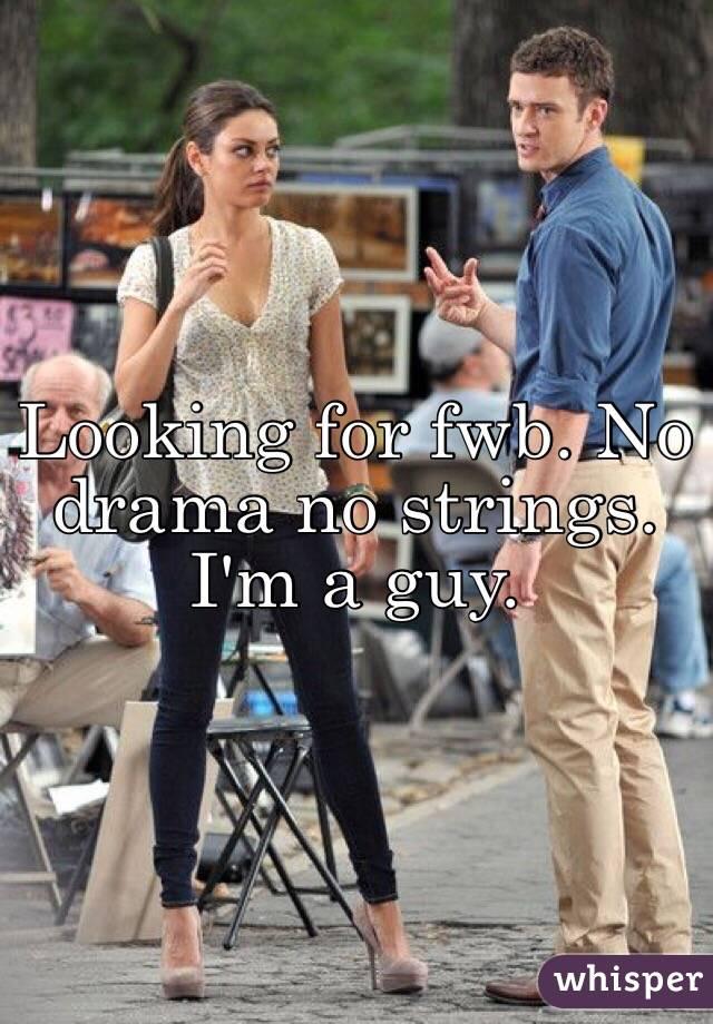 Looking for fwb. No drama no strings. I'm a guy.