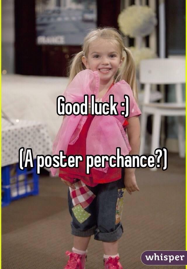 Good luck :)  (A poster perchance?)