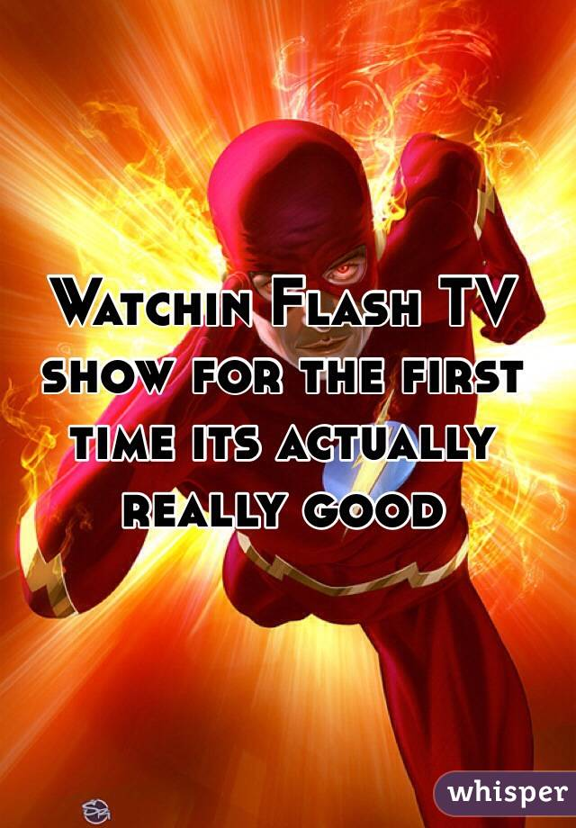 Watchin Flash TV show for the first time its actually really good